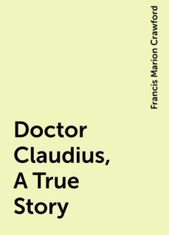 Doctor Claudius, A True Story, Francis Marion Crawford