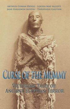 Curse of the Mummy, Arthur Conan Doyle, Jane Austen, Louisa May Alcott