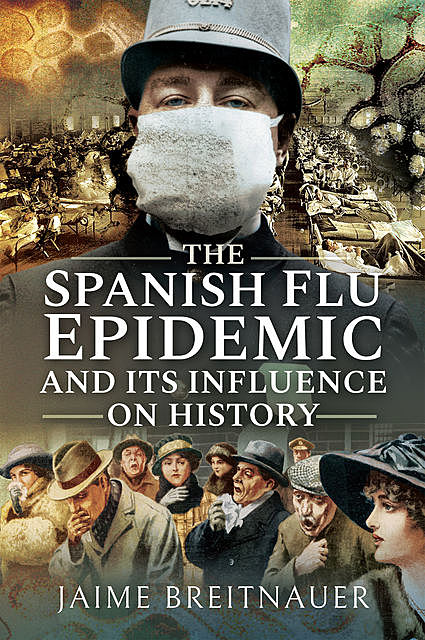 The Spanish Flu Epidemic and its Influence on History, Jaime Breitnauer