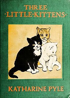 Three Little Kittens, Katharine Pyle
