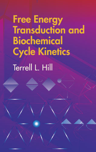 Free Energy Transduction and Biochemical Cycle Kinetics, Terrell L.Hill