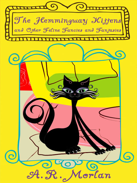 The Hemingway Kittens and Other Feline Fancies and Fantasies, A.R.Morlan