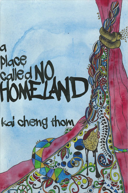 A Place Called No Homeland, Kai Cheng Thom