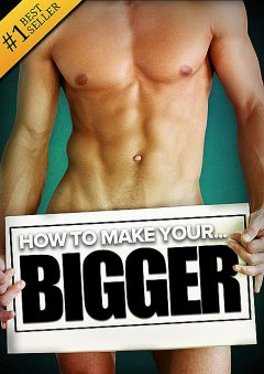 How to Make Your… BIGGER! The Secret Natural Enlargement Guide for Men. Proven Ways, Techniques, Exercises & Tips on How to Make Your Small Friend Bigger Naturally, Knight, Hudson, Kyle, Lindsey