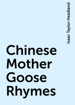 Chinese Mother Goose Rhymes, Isaac Taylor Headland