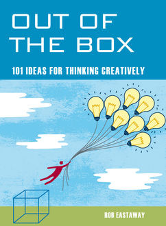 Out of the Box: 101 Ideas for Thinking Creatively, Rob Eastaway
