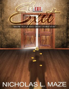 Exit: How to Leave Debt Forever, Nicholas L. Maze