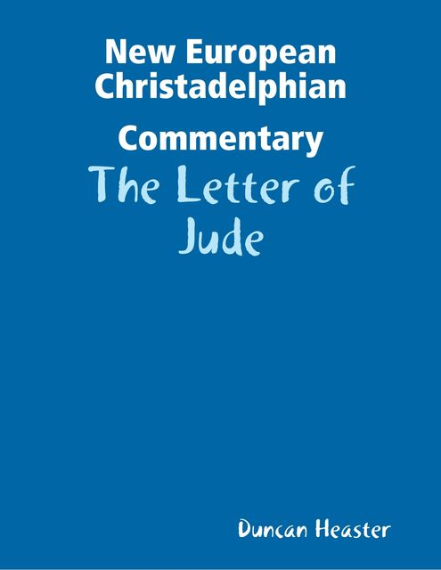 New European Christadelphian Commentary: The Letter of Jude, Duncan Heaster