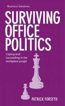 BSS: Surviving Office Politics. Coping and succeeding in the workplace jungle, Patrick Forsyth