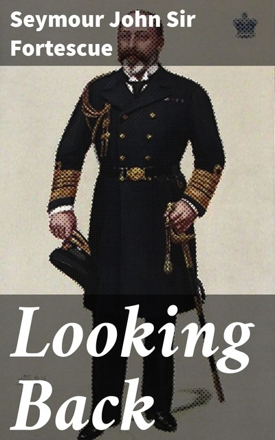 Looking Back, Seymour John Sir Fortescue