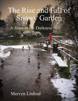 The Rise and Fall of Snowy Garden – A Hoot in the Darkness, Mervyn Linford