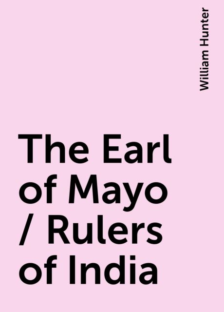 The Earl of Mayo / Rulers of India, William Hunter
