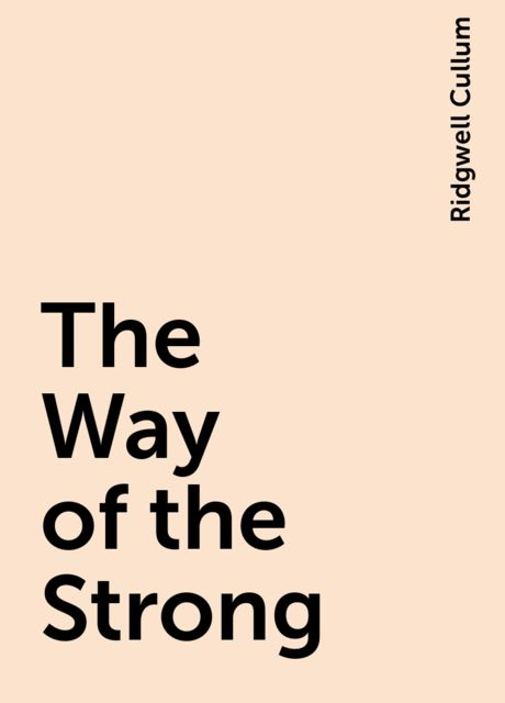 The Way of the Strong, Ridgwell Cullum