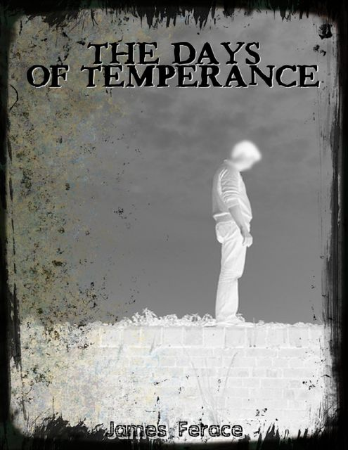 The Days of Temperance, James Ferace