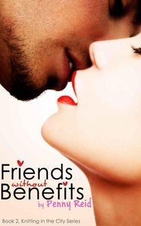 Friends Without Benefits (Knitting in the City #2), Penny Reid
