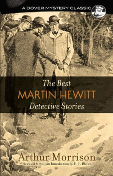 The Best Martin Hewitt Detective Stories, Arthur Morrison