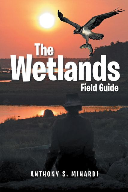 The Wetlands Field Guide, Anthony S. Minardi