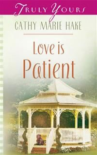 Love Is Patient, Cathy Marie Hake