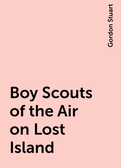 Boy Scouts of the Air on Lost Island, Gordon Stuart