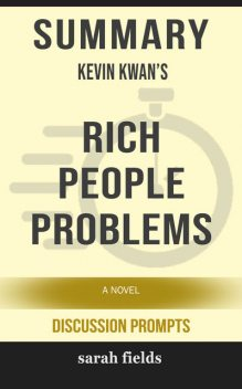 Summary: Kevin Kwan's Rich People Problems, Sarah Fields