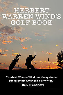 Herbert Warren Wind's Golf Book, Herbert Warren Wind