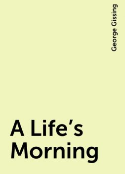 A Life's Morning, George Gissing