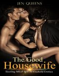 The Good Housewife: Hot Cuckold Erotica, Jen Queens