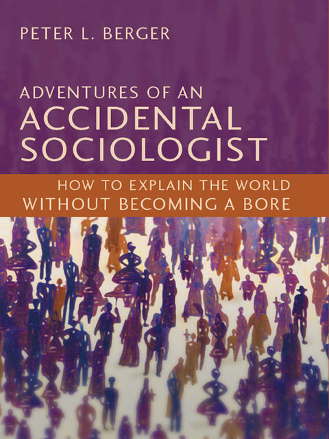 Adventures of an Accidental Sociologist, Peter, Berger