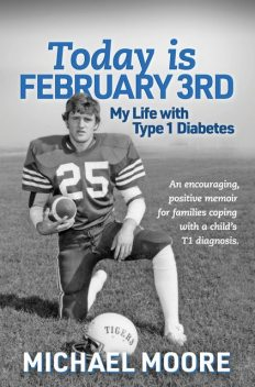 Today is February 3rd My Life with Type 1 Diabetes, Michael Moore