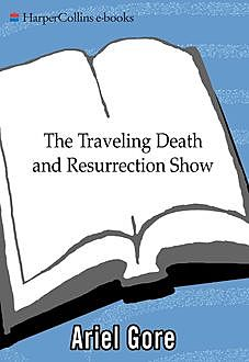 The Traveling Death and Resurrection Show, Ariel Gore