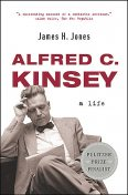 Alfred C. Kinsey: A Life, James Jones