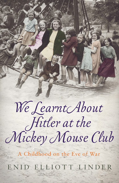 We Learnt About Hitler at the Mickey Mouse Club, Enid Elliott Linder
