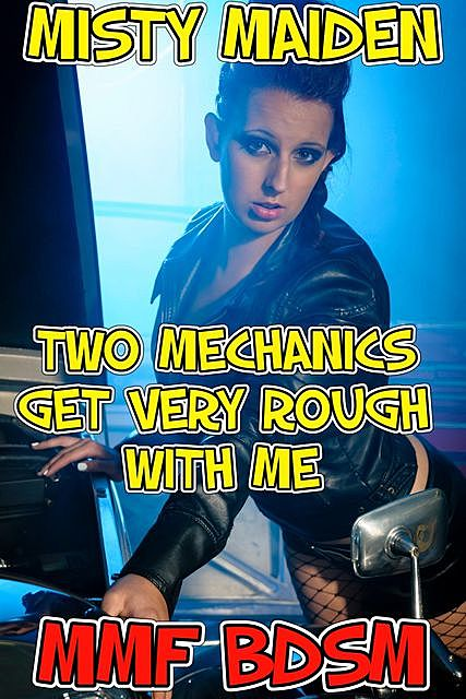 Two mechanics get very rough with me, Misty Maiden