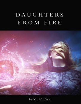 Daughters from Fire, C.M. Deer
