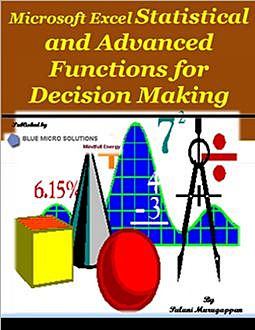 Microsoft Excel Statistical and Advanced Functions for Decision Making, Palani Murugappan