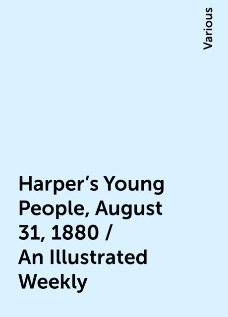 Harper's Young People, August 31, 1880 / An Illustrated Weekly, Various