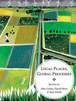 Local Places, Global Processes, David Moon, Paul Warde, Peter Coates