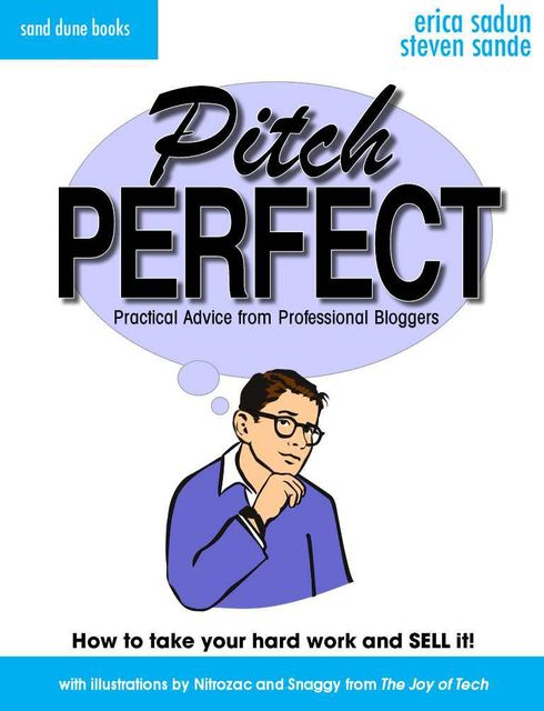 Pitch Perfect: Practical Advice From Professional Bloggers, Erica Sadun, Steven Sande