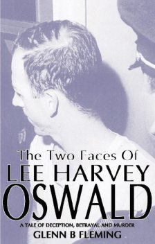 The Two Faces of Lee Harvey Oswald, Glenn B Fleming