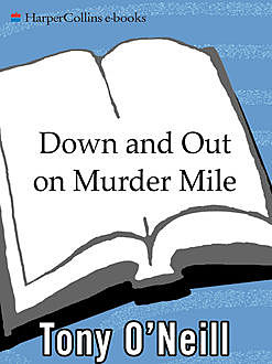 Down and Out on Murder Mile, Tony O'Neill