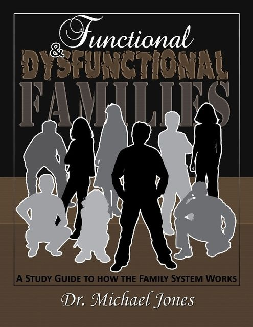 Functional & Dysfunctional Families: How the Family System Works, Michael Jones