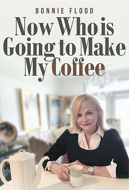 Now Who is Going to Make My Coffee, Bonnie Flood