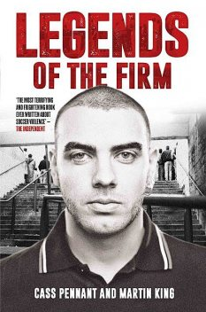 Terrace Legends – The Most Terrifying and Frightening Book Ever Written About Soccer Violence, Martin King, Cass Pennant