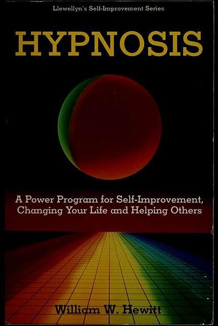 Hypnosis : a power program for self-improvement, changing your life, and helping others, William, Hewitt, 1929-