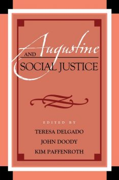 Augustine and Social Justice, Kim Paffenroth, Edited by Teresa Delgado, John Doody