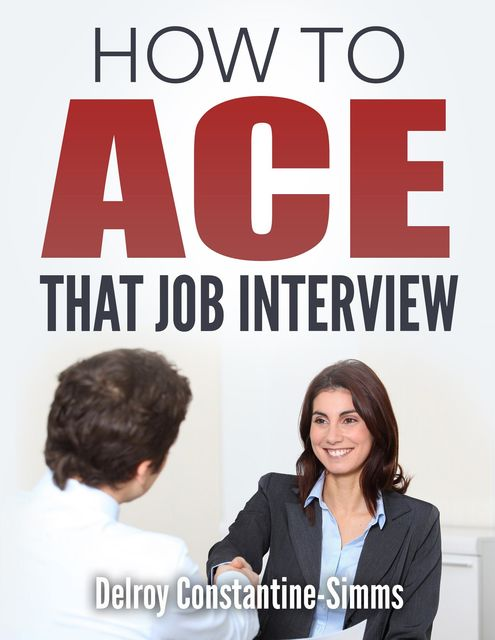How To Ace That Job Interview, Delroy Constantine-Simms