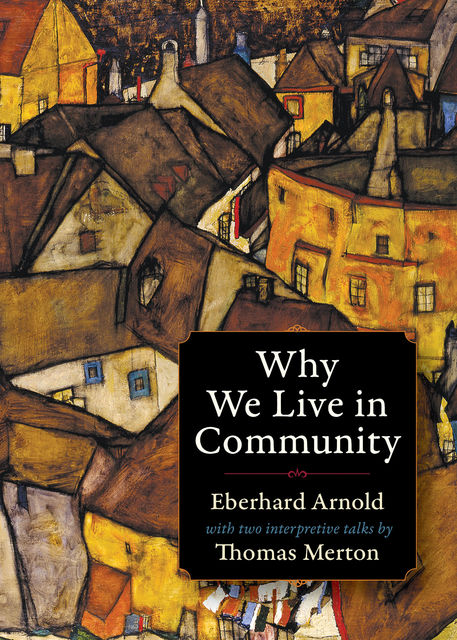 Why We Live in Community, Eberhard Arnold