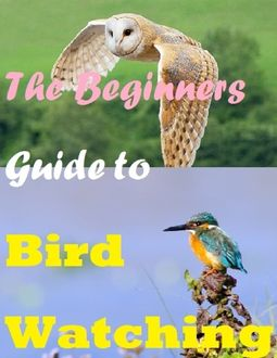 The Beginners Guide to Bird Watching, Raymond Evans
