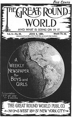 The Great Round World and What Is Going On In It, Vol. 2, No. 23, June 9, 1898 / A Weekly Magazine for Boys and Girls, Various