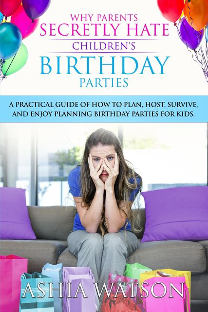 Why Parents Secretly Hate Children's Birthday Parties, Ashia Watson